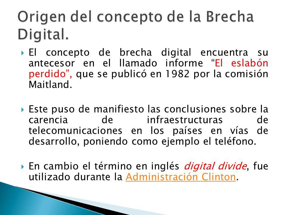 El concepto de brecha digital encuentra su antecesor en el llamado informe El eslabón perdido, que se publicó en 1982 por la comisión Maitland. Este p