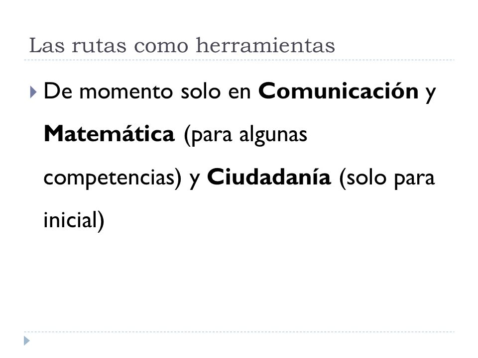 Las rutas como herramientas De momento solo en Comunicación y Matemática (para algunas competencias) y Ciudadanía (solo para inicial)