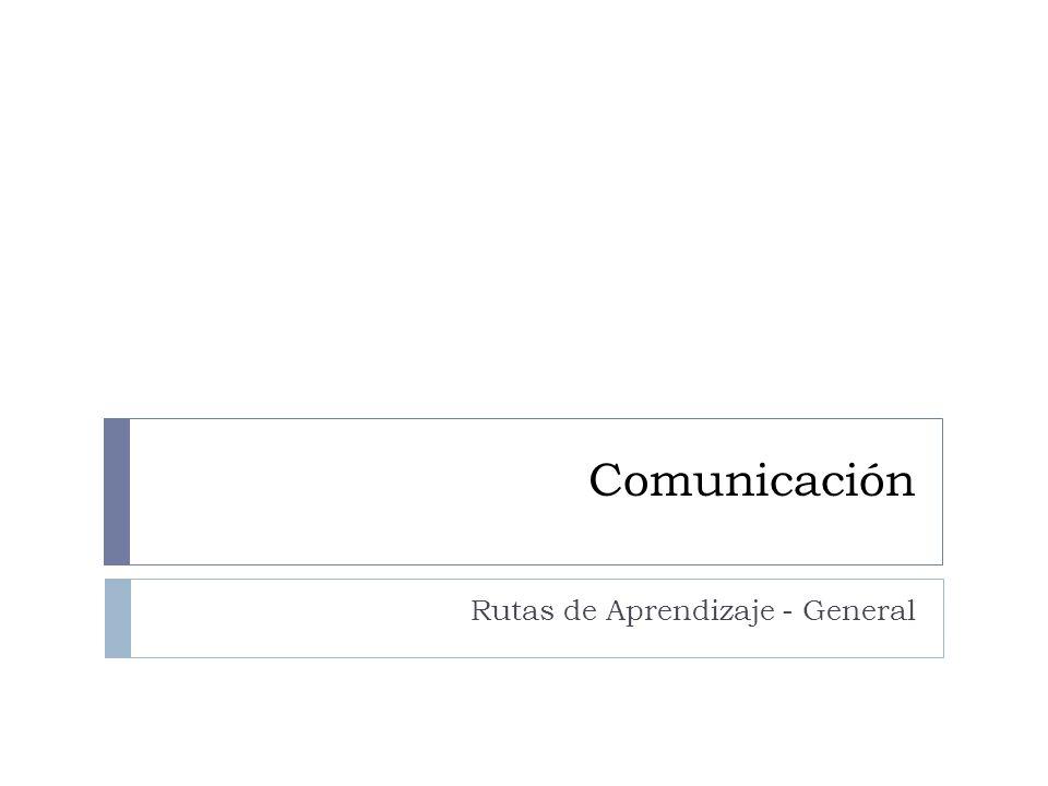 Comunicación Rutas de Aprendizaje - General