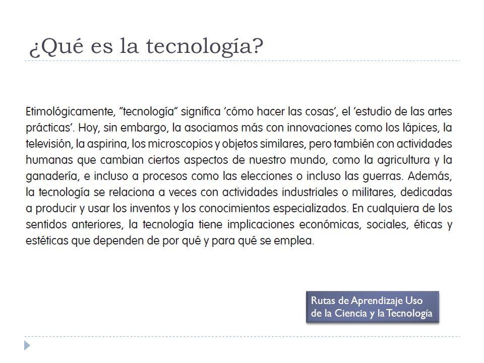 ¿Qué es la tecnología? Rutas de Aprendizaje Uso de la Ciencia y la Tecnología