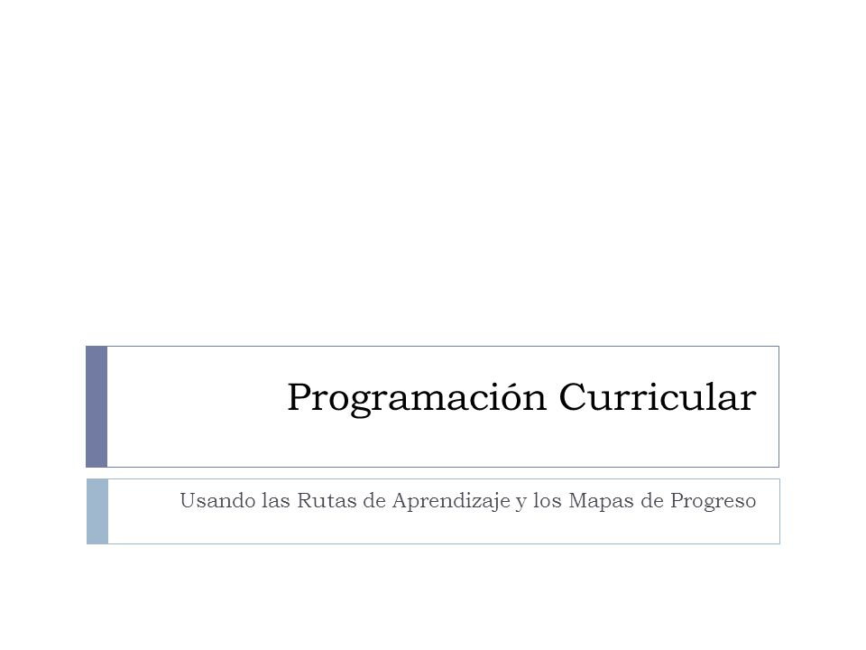 Programación Curricular Usando las Rutas de Aprendizaje y los Mapas de Progreso
