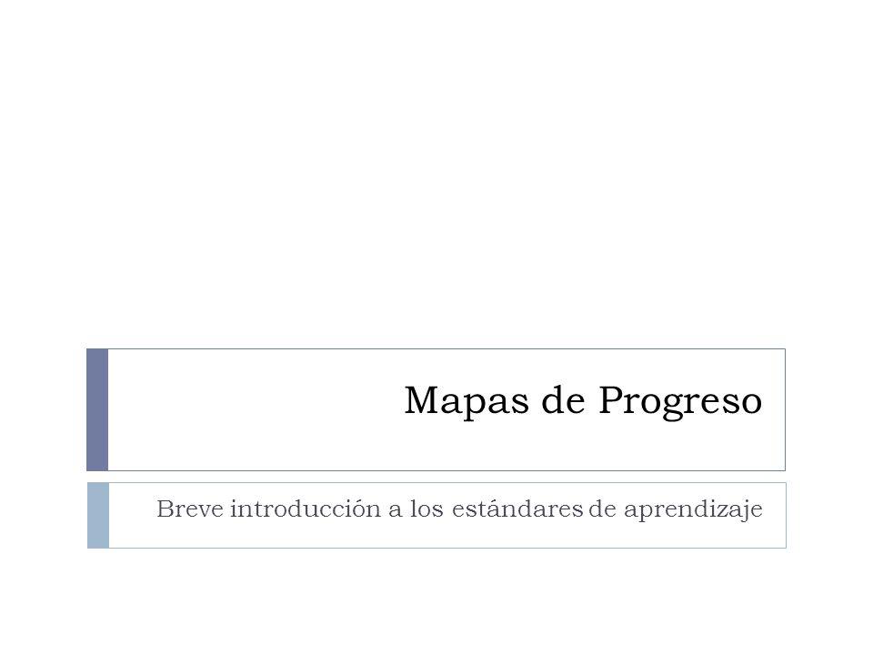 Mapas de Progreso Breve introducción a los estándares de aprendizaje