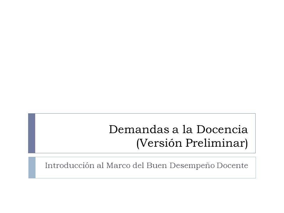 Demandas a la Docencia (Versión Preliminar) Introducción al Marco del Buen Desempeño Docente