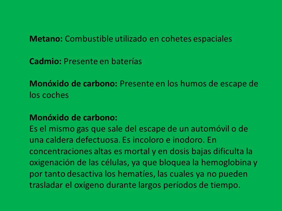 Metano: Combustible utilizado en cohetes espaciales Cadmio: Presente en baterías Monóxido de carbono: Presente en los humos de escape de los coches Mo