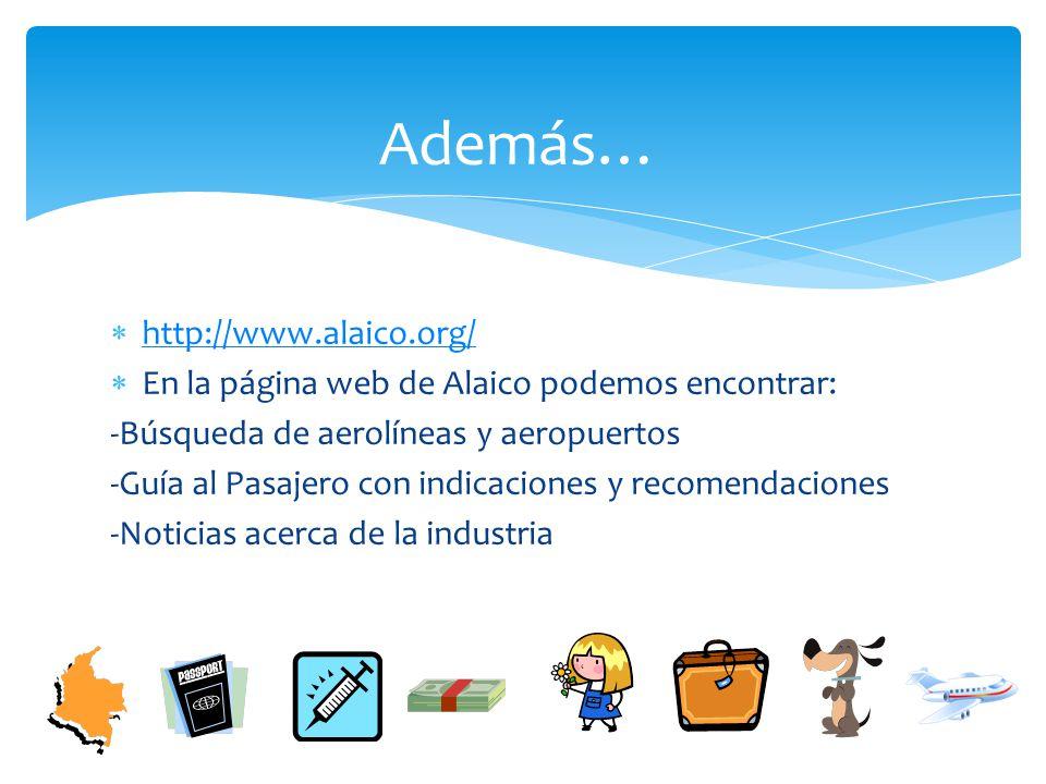 http://www.alaico.org/ En la página web de Alaico podemos encontrar: -Búsqueda de aerolíneas y aeropuertos -Guía al Pasajero con indicaciones y recome