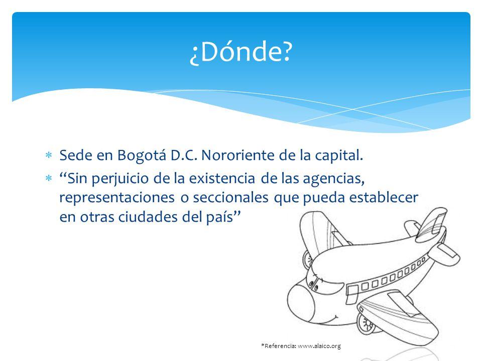 Sede en Bogotá D.C. Nororiente de la capital. Sin perjuicio de la existencia de las agencias, representaciones o seccionales que pueda establecer en o
