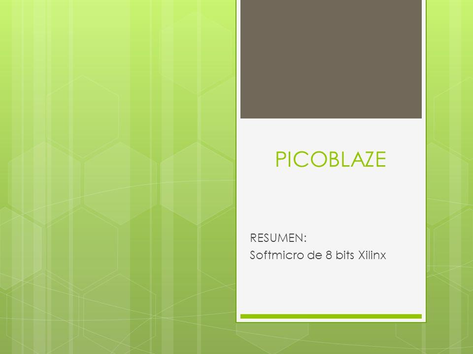 PICOBLAZE RESUMEN: Softmicro de 8 bits Xilinx