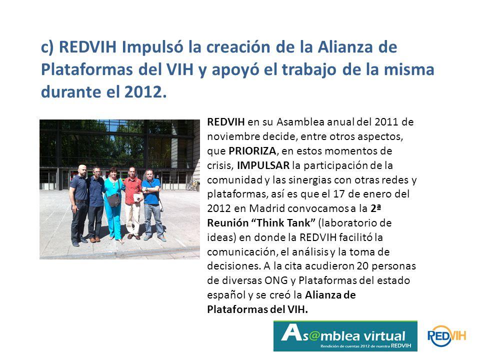 c) REDVIH Impulsó la creación de la Alianza de Plataformas del VIH y apoyó el trabajo de la misma durante el 2012.