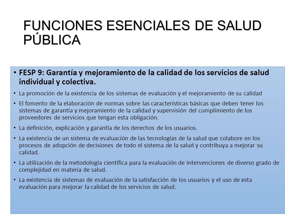 FUNCIONES ESENCIALES DE SALUD PÚBLICA FESP 9: Garantía y mejoramiento de la calidad de los servicios de salud individual y colectiva. La promoción de