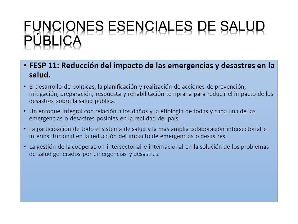 FESP 11: Reducción del impacto de las emergencias y desastres en la salud. El desarrollo de políticas, la planificación y realización de acciones de p
