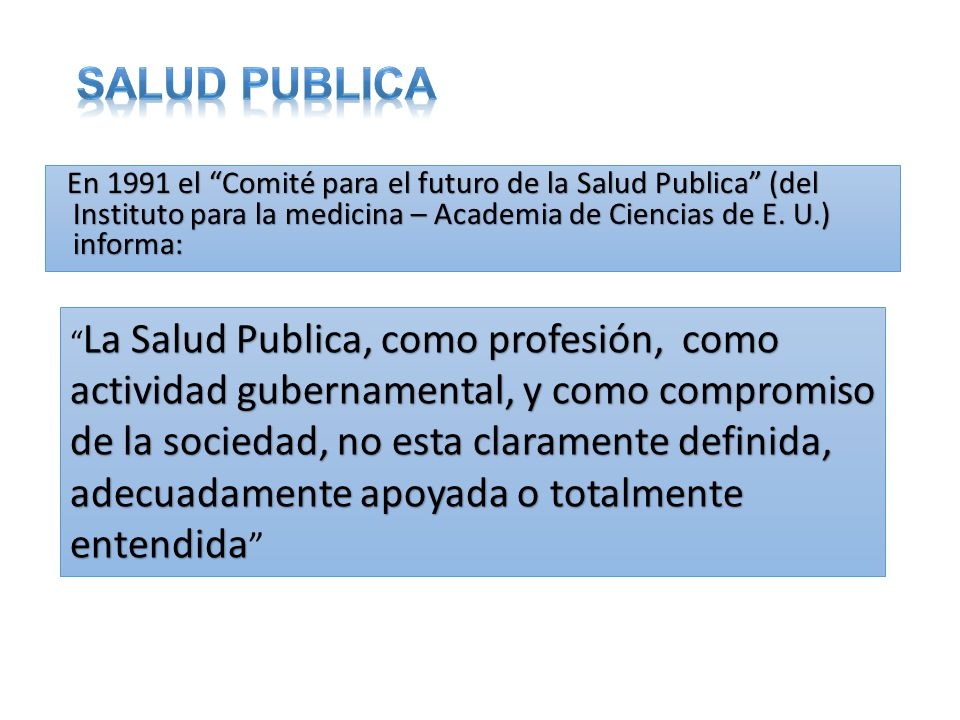En 1991 el Comité para el futuro de la Salud Publica (del Instituto para la medicina – Academia de Ciencias de E. U.) informa: En 1991 el Comité para