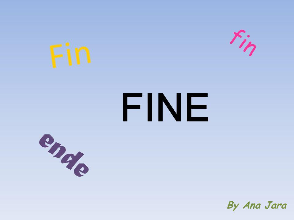 Fin By Ana Jara fin FINE ende