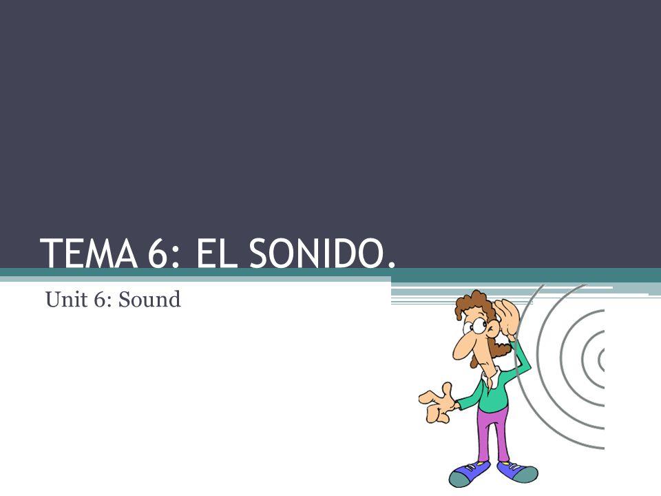 TEMA 6: EL SONIDO. Unit 6: Sound