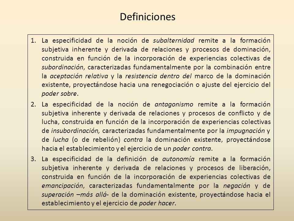 Definiciones 1.La especificidad de la noción de subalternidad remite a la formación subjetiva inherente y derivada de relaciones y procesos de dominac