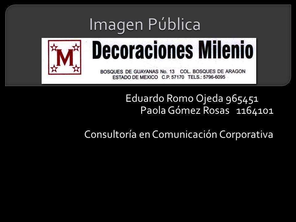 Eduardo Romo Ojeda 965451 Paola Gómez Rosas 1164101 Consultoría en Comunicación Corporativa