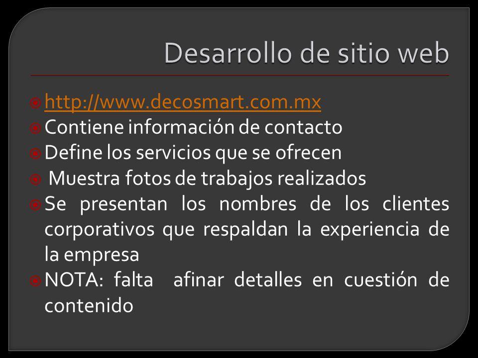 http://www.decosmart.com.mx Contiene información de contacto Define los servicios que se ofrecen Muestra fotos de trabajos realizados Se presentan los