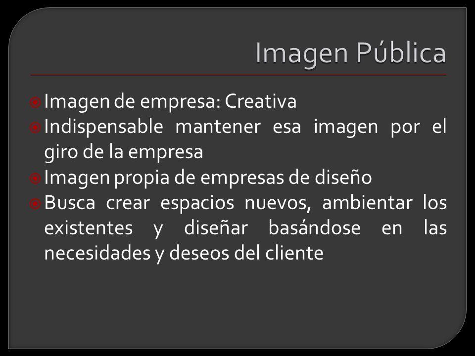 Imagen de empresa: Creativa Indispensable mantener esa imagen por el giro de la empresa Imagen propia de empresas de diseño Busca crear espacios nuevo