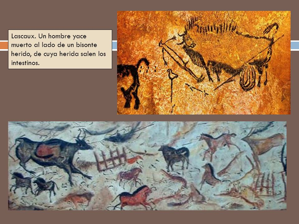 Lascaux. Un hombre yace muerto al lado de un bisonte herido, de cuya herida salen los intestinos.