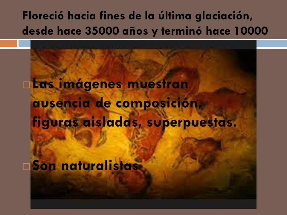 Floreció hacia fines de la última glaciación, desde hace 35000 años y terminó hace 10000 Las imágenes muestran ausencia de composición, figuras aislad