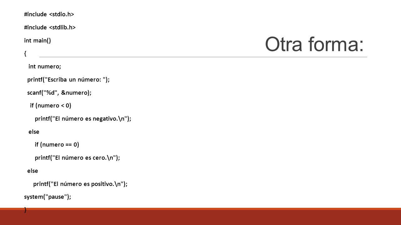 Otra forma: #include int main() { int numero; printf(