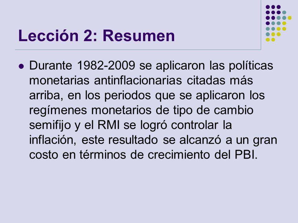 Lección 2: Resumen Durante 1982-2009 se aplicaron las políticas monetarias antinflacionarias citadas más arriba, en los periodos que se aplicaron los