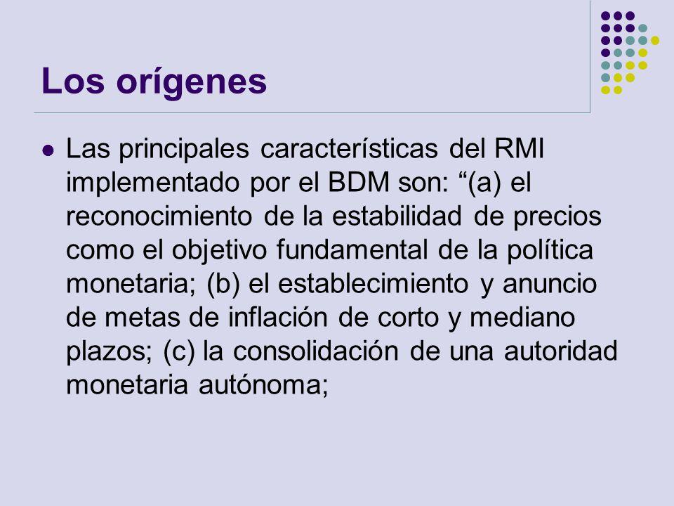 Los orígenes Las principales características del RMI implementado por el BDM son: (a) el reconocimiento de la estabilidad de precios como el objetivo