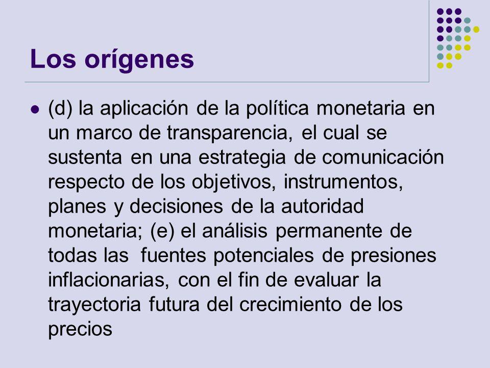 Los orígenes (d) la aplicación de la política monetaria en un marco de transparencia, el cual se sustenta en una estrategia de comunicación respecto d