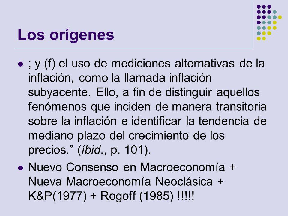 Los orígenes ; y (f) el uso de mediciones alternativas de la inflación, como la llamada inflación subyacente. Ello, a fin de distinguir aquellos fenóm