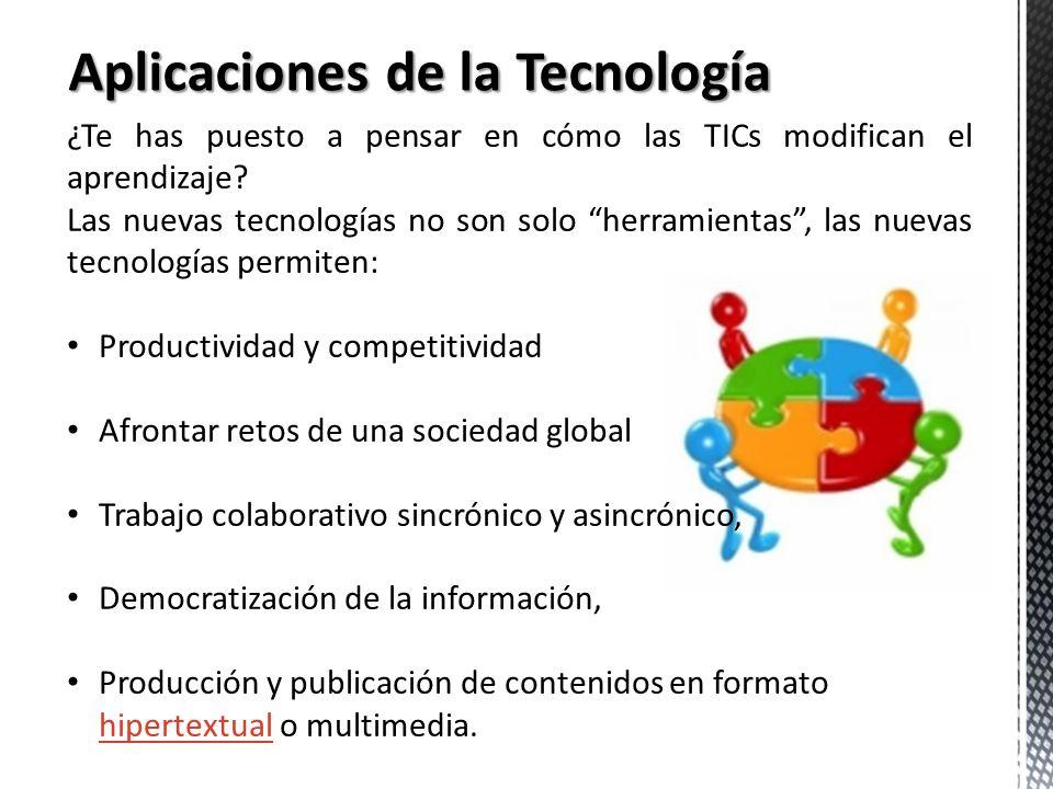 Aplicaciones de la Tecnología ¿Te has puesto a pensar en cómo las TICs modifican el aprendizaje? Las nuevas tecnologías no son solo herramientas, las