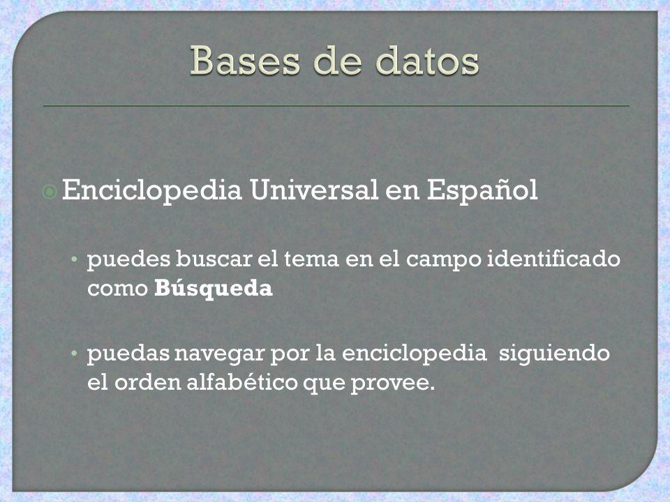 Enciclopedia Universal en Español puedes buscar el tema en el campo identificado como Búsqueda puedas navegar por la enciclopedia siguiendo el orden alfabético que provee.