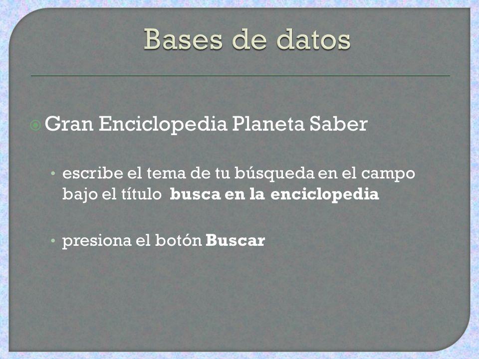 Gran Enciclopedia Planeta Saber escribe el tema de tu búsqueda en el campo bajo el título busca en la enciclopedia presiona el botón Buscar