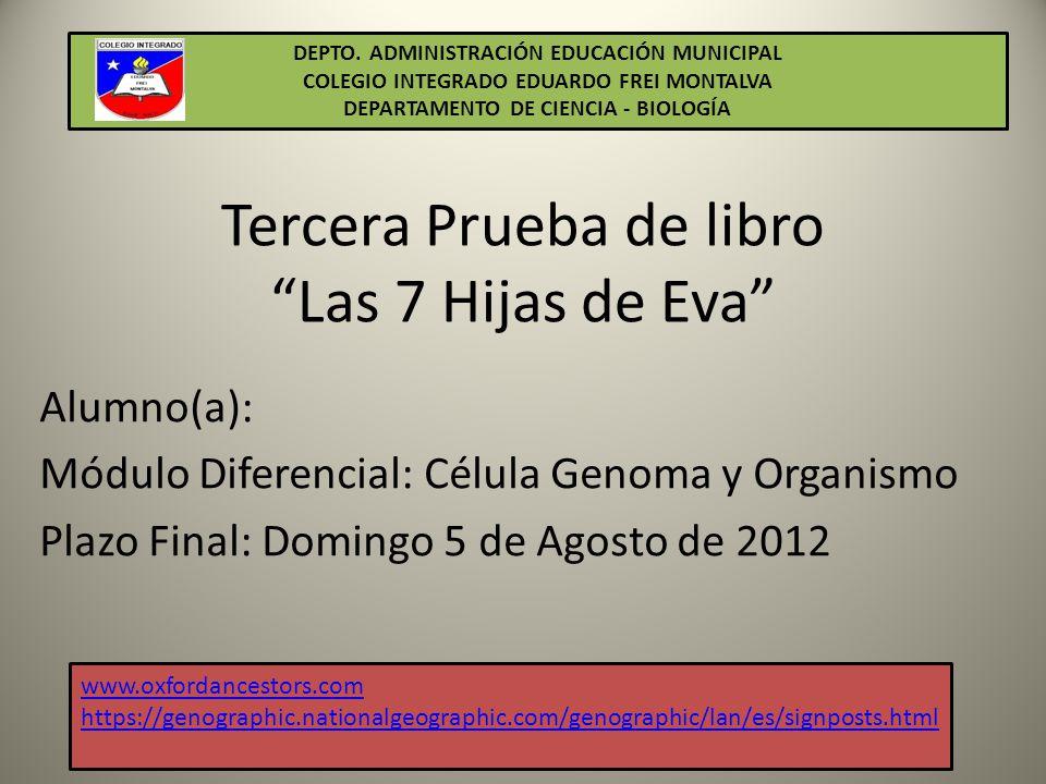 Tercera Prueba de libro Las 7 Hijas de Eva Alumno(a): Módulo Diferencial: Célula Genoma y Organismo Plazo Final: Domingo 5 de Agosto de 2012 DEPTO.