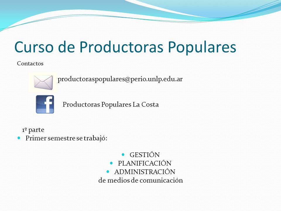 Curso de Productoras Populares Contactos productoraspopulares@perio.unlp.edu.ar Productoras Populares La Costa 1º parte Primer semestre se trabajó: GESTIÓN PLANIFICACIÓN ADMINISTRACIÓN de medios de comunicación