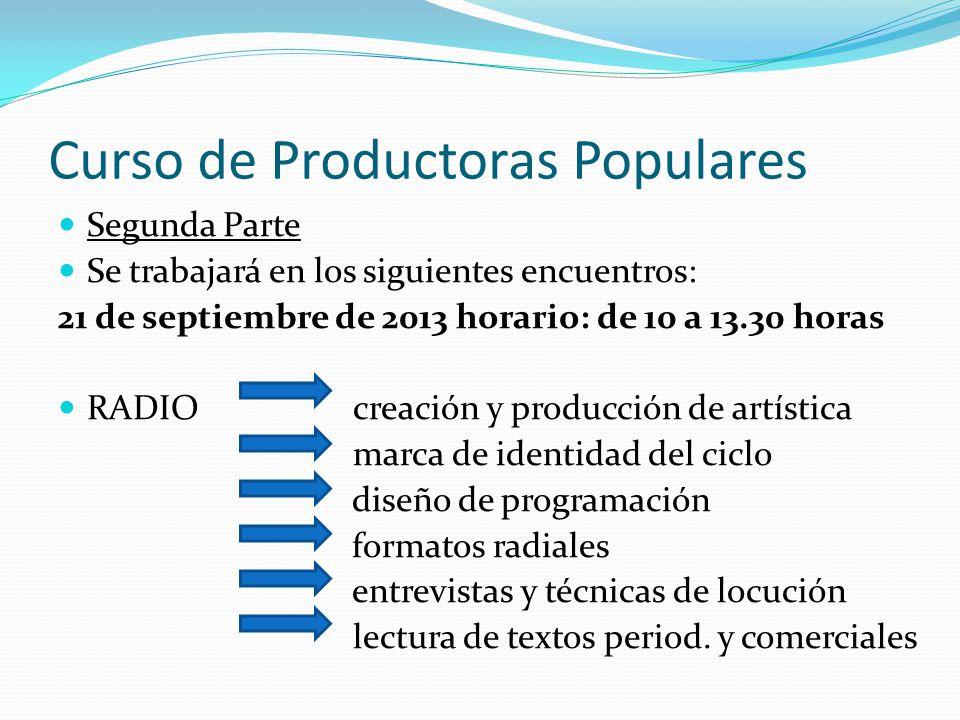 Curso de Productoras Populares Segunda Parte Se trabajará en los siguientes encuentros: 21 de septiembre de 2013 horario: de 10 a 13.30 horas RADIO creación y producción de artística marca de identidad del ciclo diseño de programación formatos radiales entrevistas y técnicas de locución lectura de textos period.