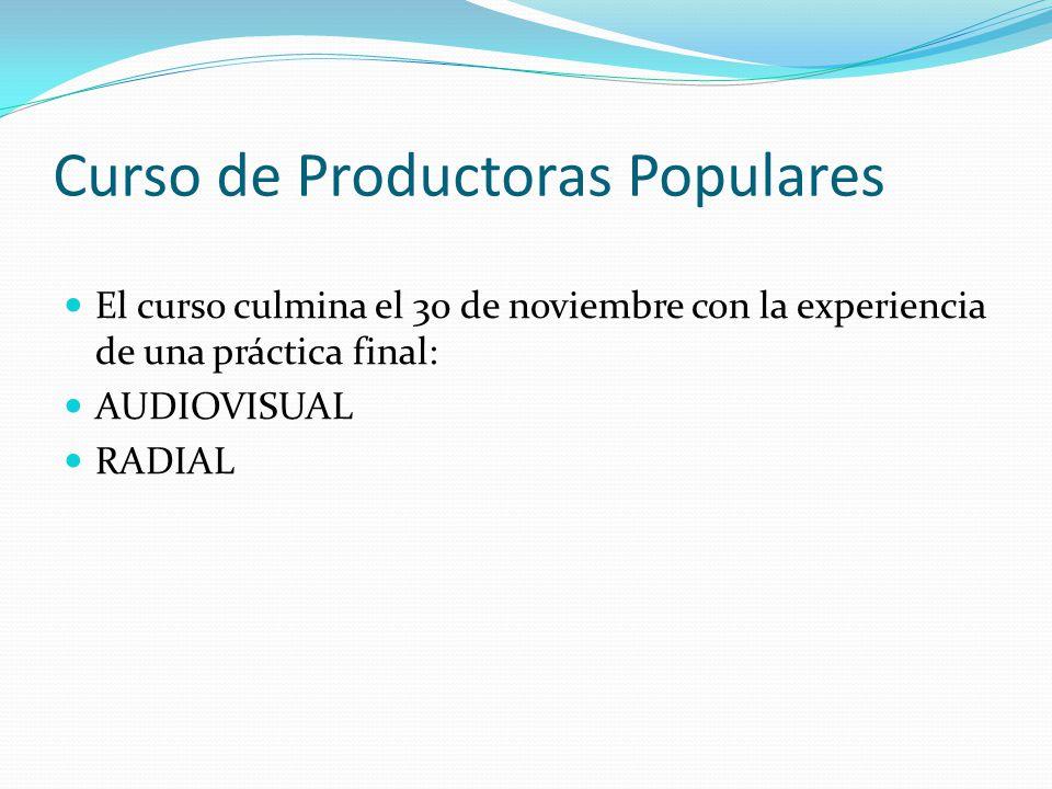 Curso de Productoras Populares El curso culmina el 30 de noviembre con la experiencia de una práctica final: AUDIOVISUAL RADIAL