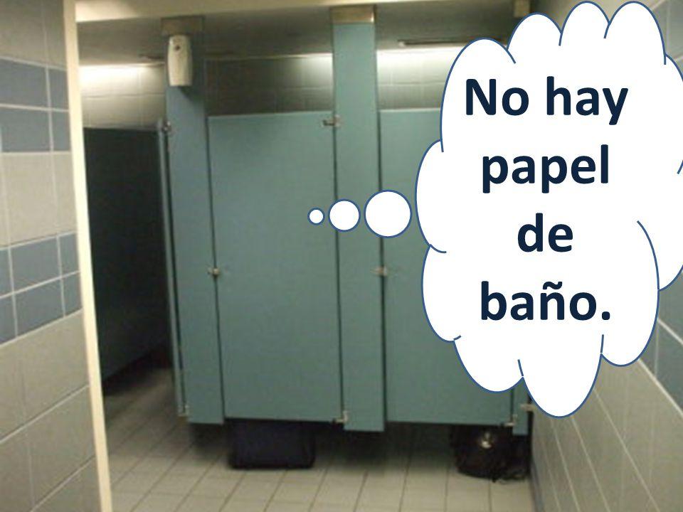 No hay papel de baño.