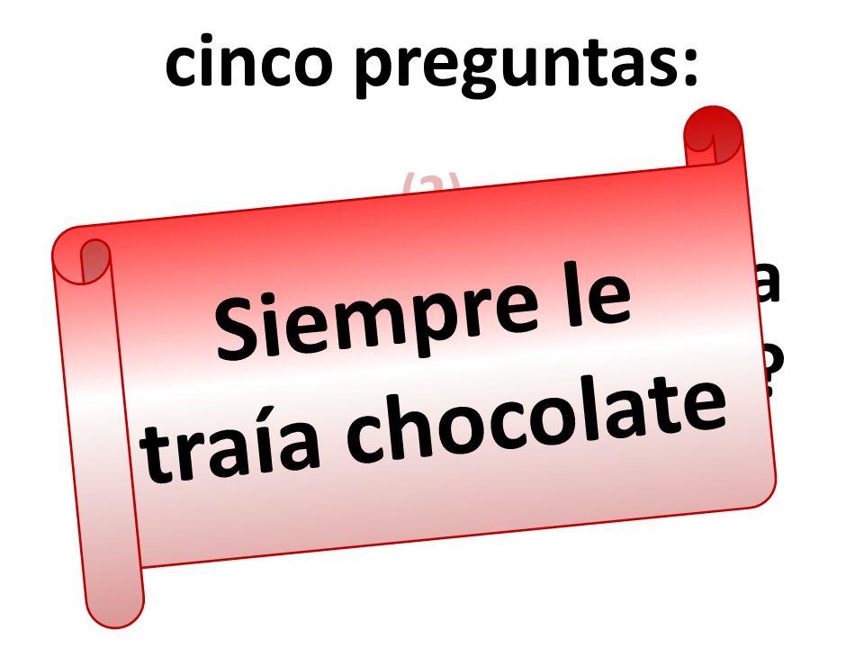 cinco preguntas: (2) ¿Qué siempre le traía el ex-novio de María? Siempre le traía chocolate