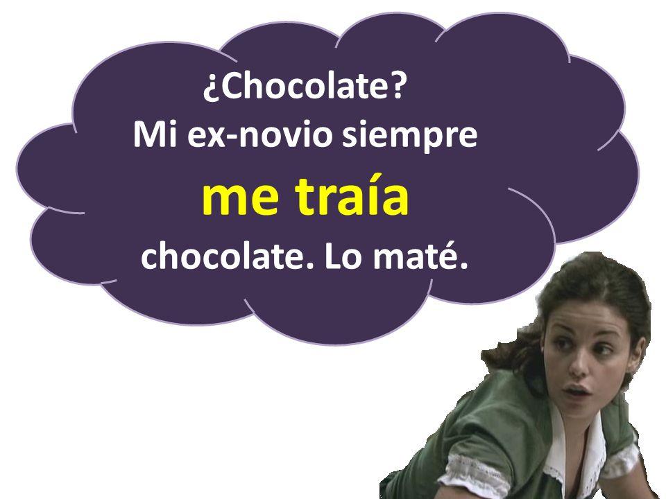 ¿Chocolate? Mi ex-novio siempre me traía chocolate. Lo maté.
