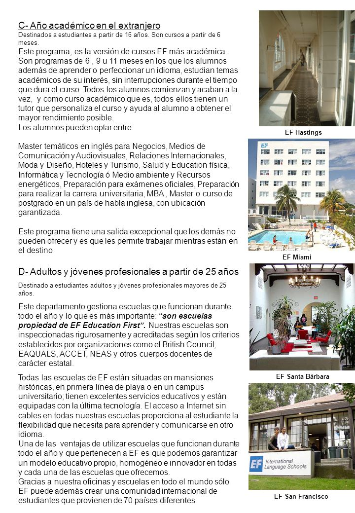 EF Hastings EF Miami EF Santa Bárbara EF San Francisco C- Año académico en el extranjero Destinados a estudiantes a partir de 16 años.