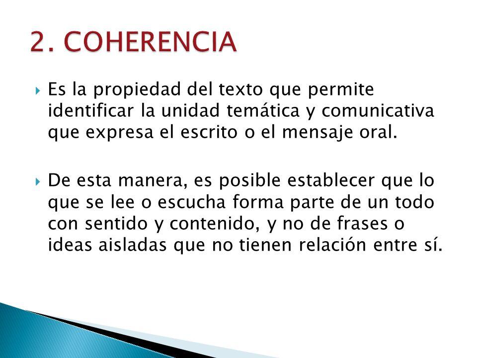 Es la propiedad del texto que permite identificar la unidad temática y comunicativa que expresa el escrito o el mensaje oral. De esta manera, es posib