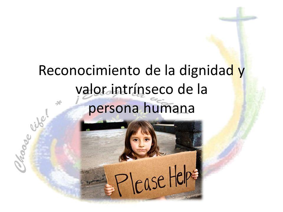 Reconocimiento de la dignidad y valor intrínseco de la persona humana