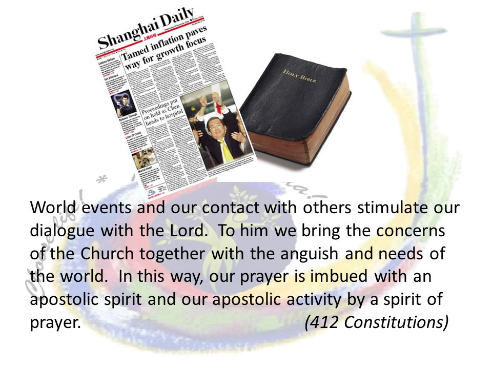 World events and our contact with others stimulate our dialogue with the Lord. To him we bring the concerns of the Church together with the anguish an