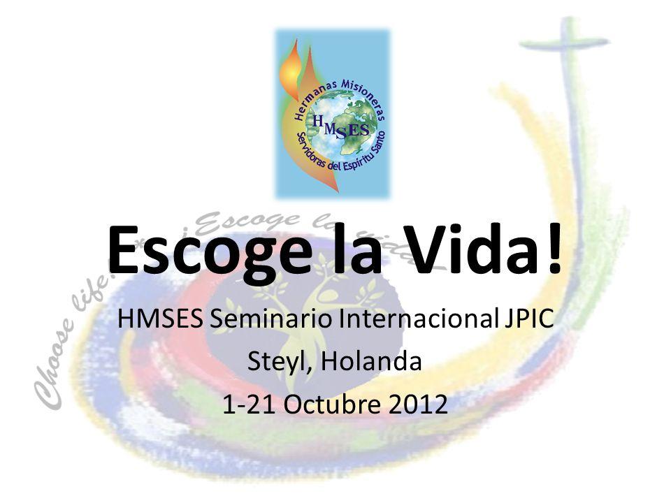 Escoge la Vida! HMSES Seminario Internacional JPIC Steyl, Holanda 1-21 Octubre 2012