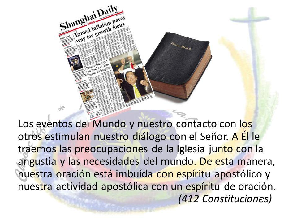 Los eventos del Mundo y nuestro contacto con los otros estimulan nuestro diálogo con el Señor. A Él le traemos las preocupaciones de la Iglesia junto