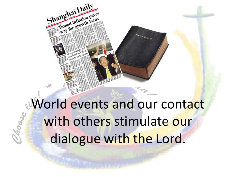 World events and our contact with others stimulate our dialogue with the Lord.