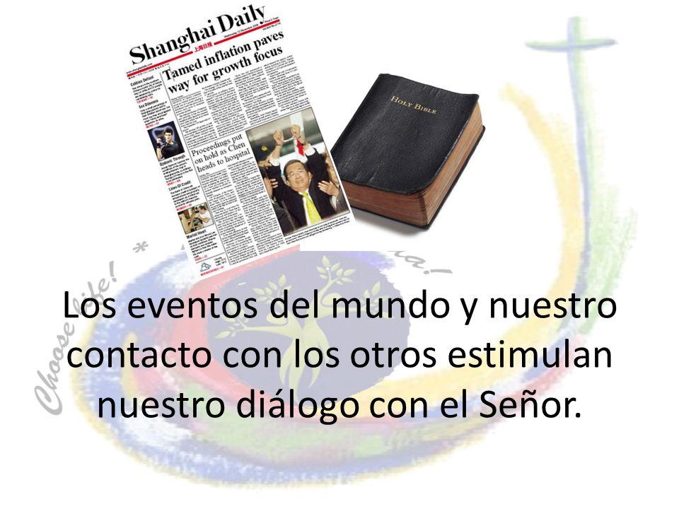 Los eventos del mundo y nuestro contacto con los otros estimulan nuestro diálogo con el Señor.