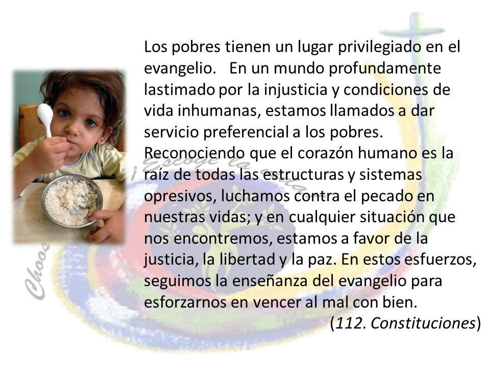 Los pobres tienen un lugar privilegiado en el evangelio. En un mundo profundamente lastimado por la injusticia y condiciones de vida inhumanas, estamo