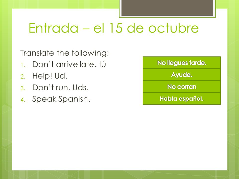 Entrada – el 15 de octubre Translate the following: 1.
