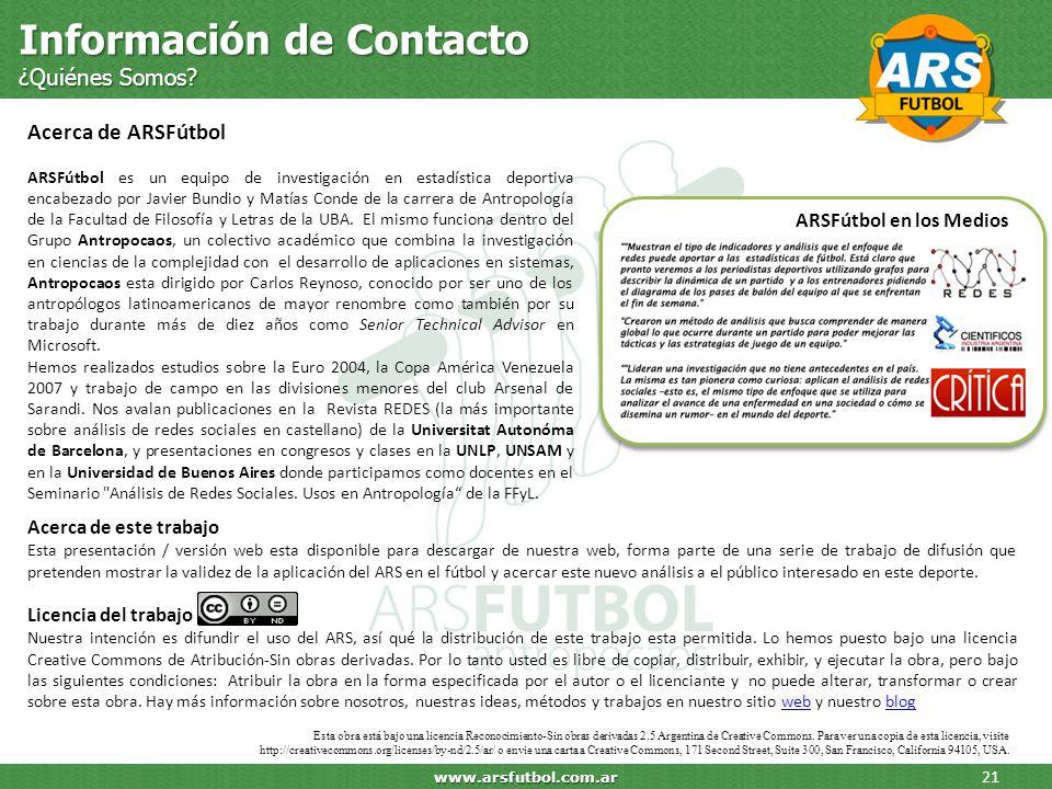 Información de Contacto ¿Quiénes Somos? 21 www.arsfutbol.com.ar Acerca de ARSFútbol ARSFútbol es un equipo de investigación en estadística deportiva e