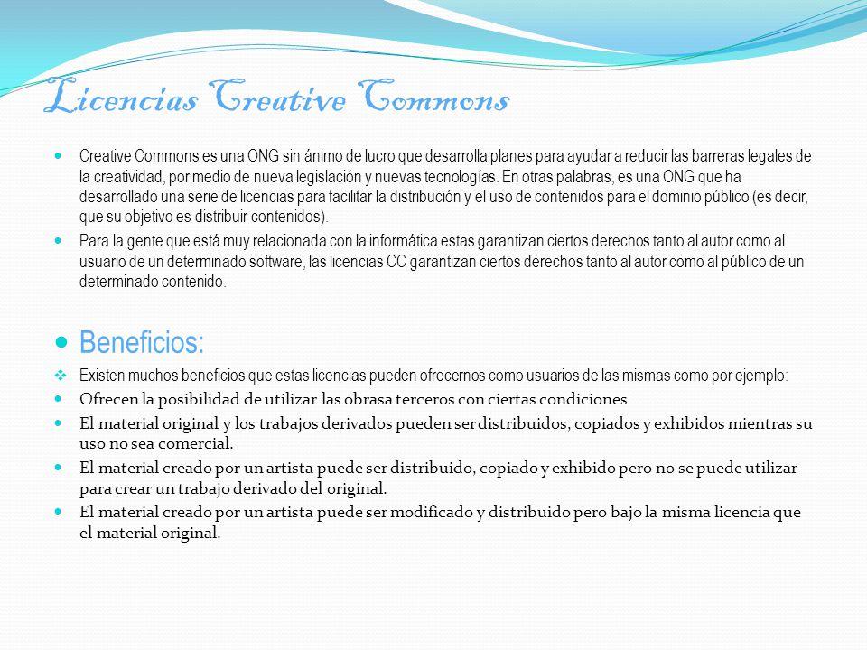 Licencias Creative Commons Creative Commons es una ONG sin ánimo de lucro que desarrolla planes para ayudar a reducir las barreras legales de la creatividad, por medio de nueva legislación y nuevas tecnologías.